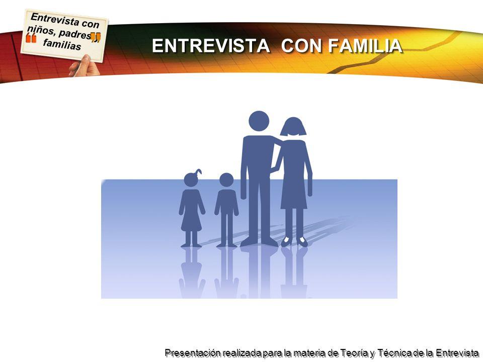 Entrevista con niños, padres y familias Presentación realizada para la materia de Teoría y Técnica de la Entrevista ENTREVISTA CON FAMILIA
