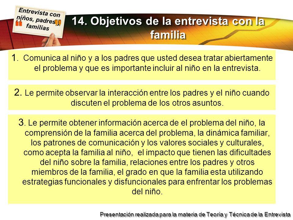 Entrevista con niños, padres y familias Presentación realizada para la materia de Teoría y Técnica de la Entrevista 1. Comunica al niño y a los padres