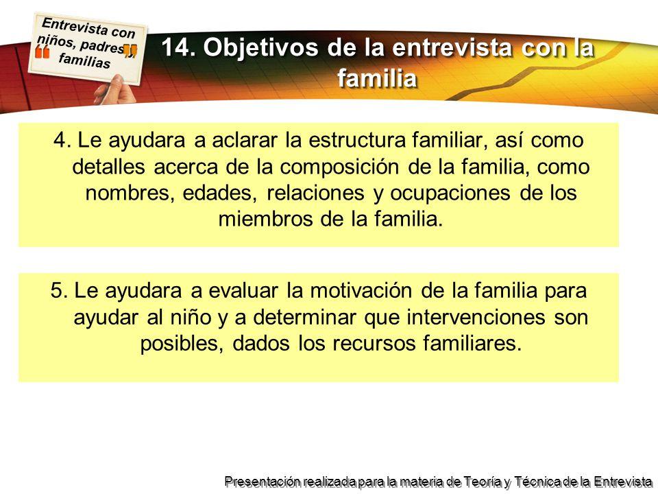 Entrevista con niños, padres y familias Presentación realizada para la materia de Teoría y Técnica de la Entrevista 4. Le ayudara a aclarar la estruct