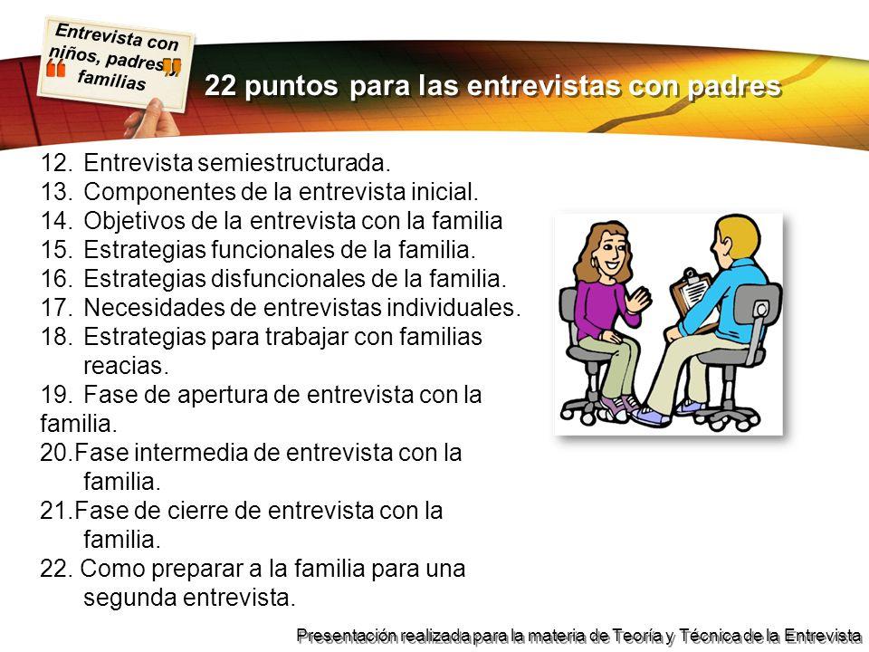 Entrevista con niños, padres y familias Presentación realizada para la materia de Teoría y Técnica de la Entrevista 12.Entrevista semiestructurada. 13