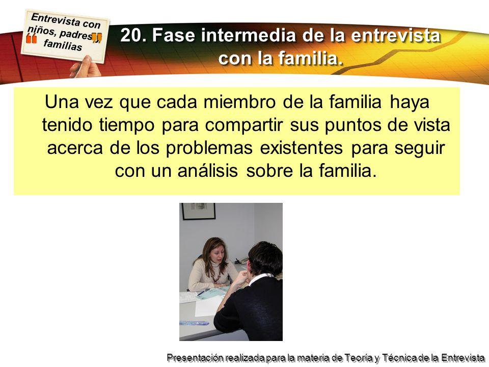Entrevista con niños, padres y familias Presentación realizada para la materia de Teoría y Técnica de la Entrevista Una vez que cada miembro de la fam