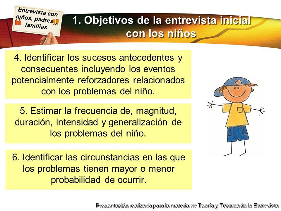 Entrevista con niños, padres y familias Presentación realizada para la materia de Teoría y Técnica de la Entrevista 1.Razón para acudir a la entrevista.