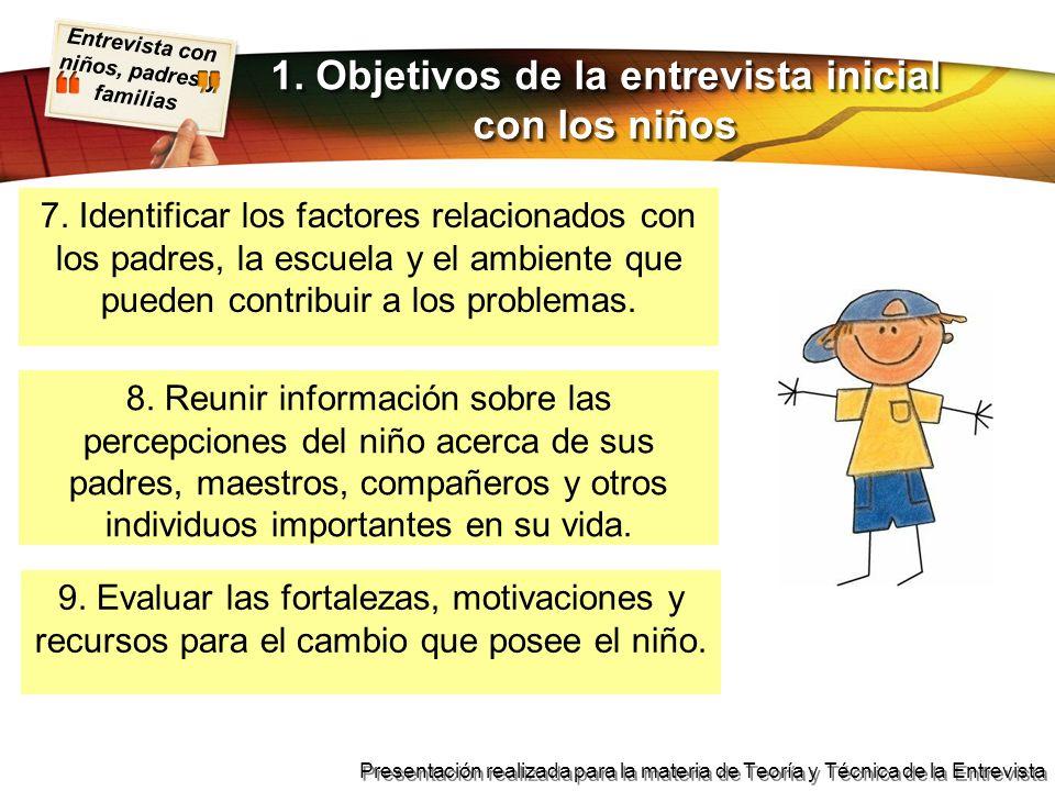 Entrevista con niños, padres y familias Presentación realizada para la materia de Teoría y Técnica de la Entrevista 1. Objetivos de la entrevista inic