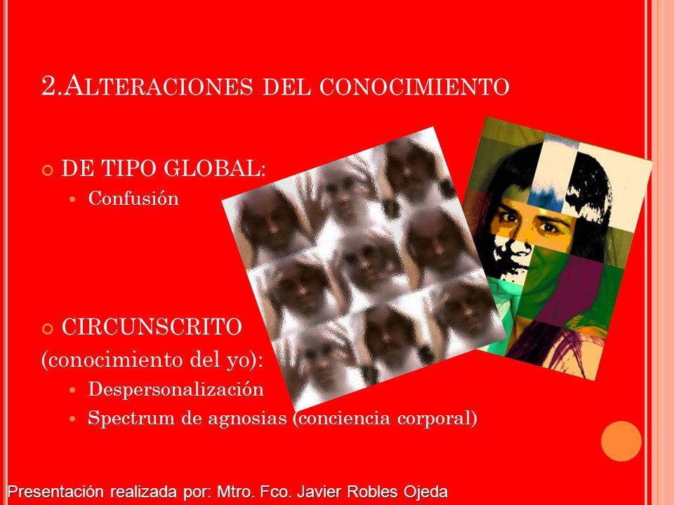 2.A LTERACIONES DEL CONOCIMIENTO DE TIPO GLOBAL: Confusión CIRCUNSCRITO (conocimiento del yo): Despersonalización Spectrum de agnosias (conciencia cor