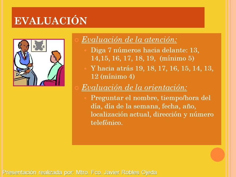 EVALUACIÓN Evaluación de la atención: Diga 7 números hacia delante: 13, 14,15, 16, 17, 18, 19, (mínimo 5) Y hacia atrás 19, 18, 17, 16, 15, 14, 13, 12