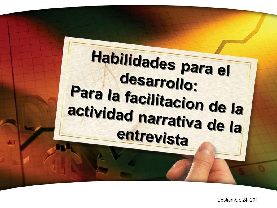 Septiembre 24, 2011 Habilidades para el desarrollo: Para la facilitacion de la actividad narrativa de la entrevista