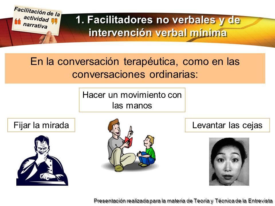 Facilitación de la actividad narrativa Presentación realizada para la materia de Teoría y Técnica de la Entrevista 1. Facilitadores no verbales y de i