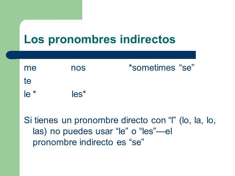 Los pronombres indirectos menos *sometimes se te le* les* Si tienes un pronombre directo con l (lo, la, lo, las) no puedes usar le o lesel pronombre i