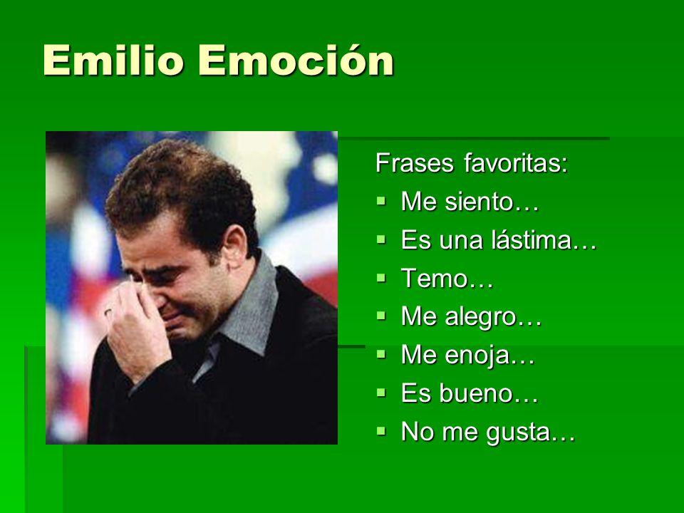 Emilio Emoción Frases favoritas: Me siento… Me siento… Es una lástima… Es una lástima… Temo… Temo… Me alegro… Me alegro… Me enoja… Me enoja… Es bueno…