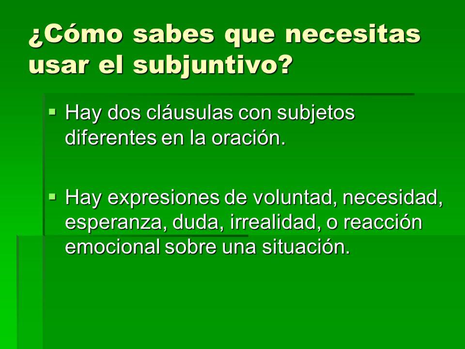 ¿Cómo sabes que necesitas usar el subjuntivo? Hay dos cláusulas con subjetos diferentes en la oración. Hay dos cláusulas con subjetos diferentes en la