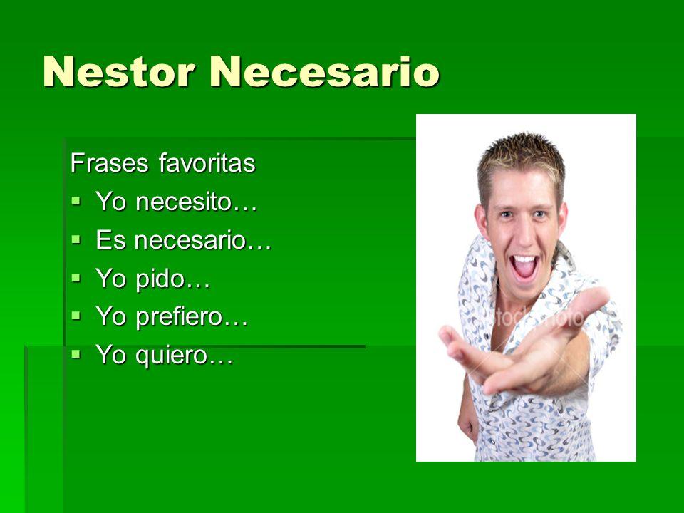 Nestor Necesario Frases favoritas Yo necesito… Yo necesito… Es necesario… Es necesario… Yo pido… Yo pido… Yo prefiero… Yo prefiero… Yo quiero… Yo quie