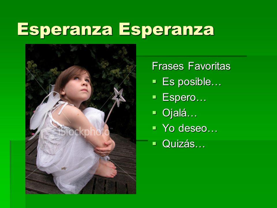 Esperanza Esperanza Frases Favoritas Es posible… Es posible… Espero… Espero… Ojalá… Ojalá… Yo deseo… Yo deseo… Quizás… Quizás…