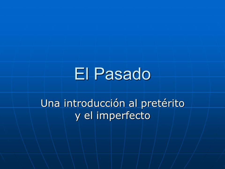 El Pasado Una introducción al pretérito y el imperfecto