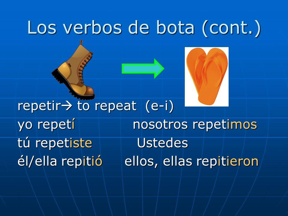 Los verbos de bota (cont.) repetir to repeat (e-i) yo repetínosotros repetimos tú repetiste Ustedes él/ella repitió ellos, ellas repitieron