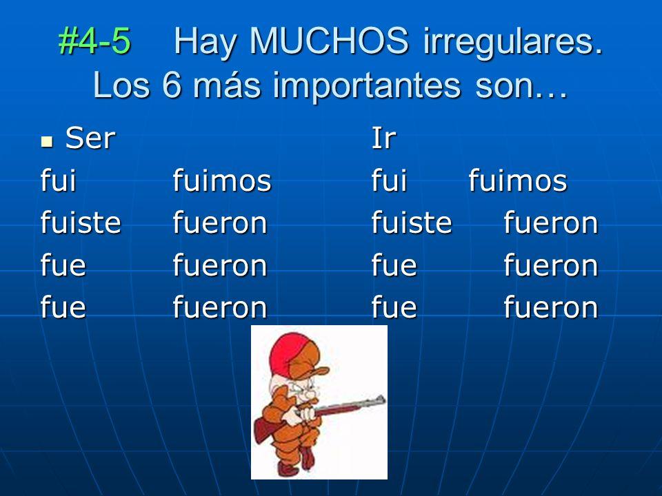 #4-5 Hay MUCHOS irregulares.