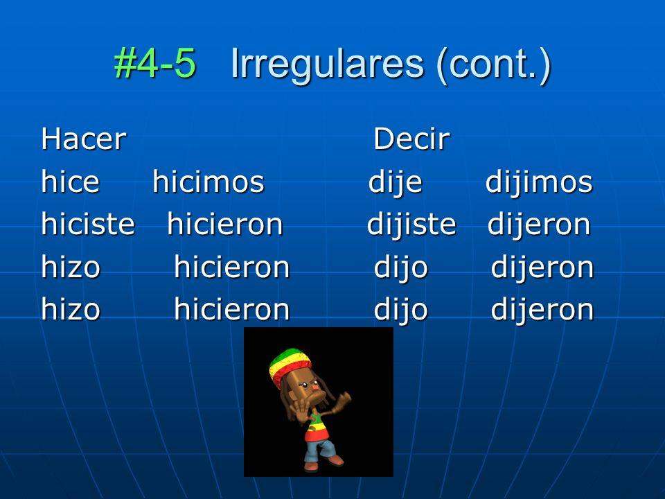 #4-5 Irregulares (cont.) HacerDecir hice hicimos dije dijimos hiciste hicieron dijiste dijeron hizo hicieron dijo dijeron