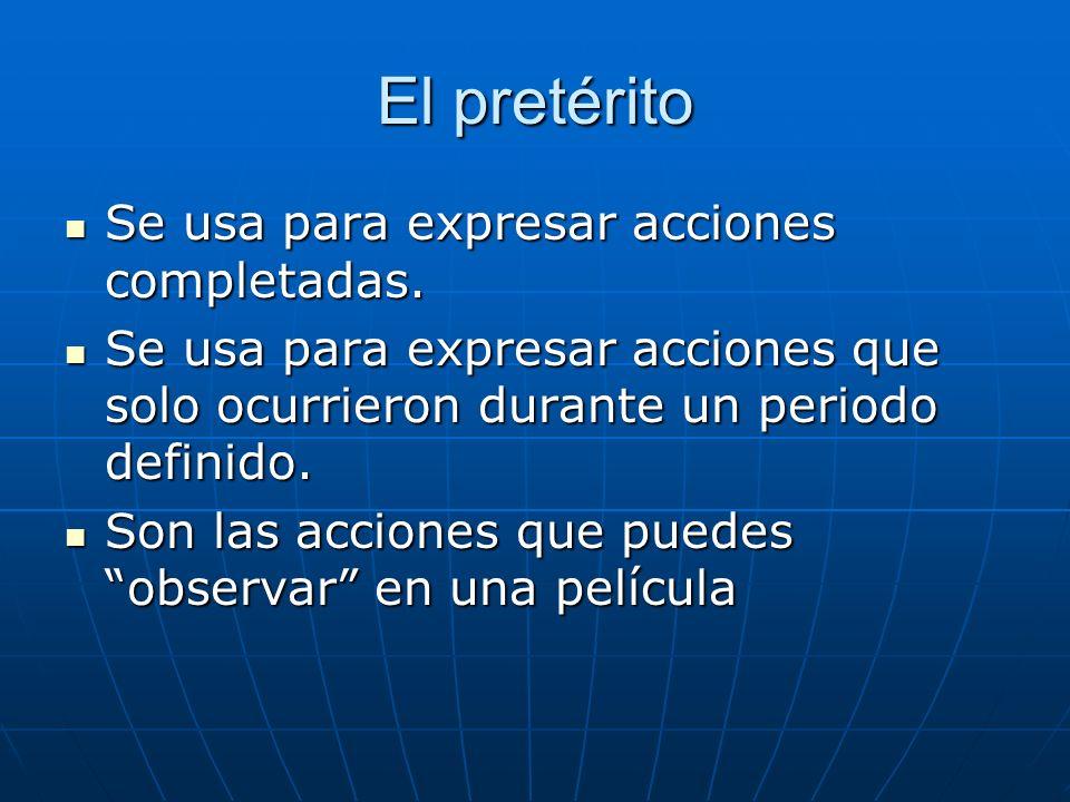 El pretérito Se usa para expresar acciones completadas.