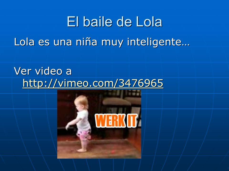 El baile de Lola Lola es una niña muy inteligente… Ver video a http://vimeo.com/3476965 http://vimeo.com/3476965