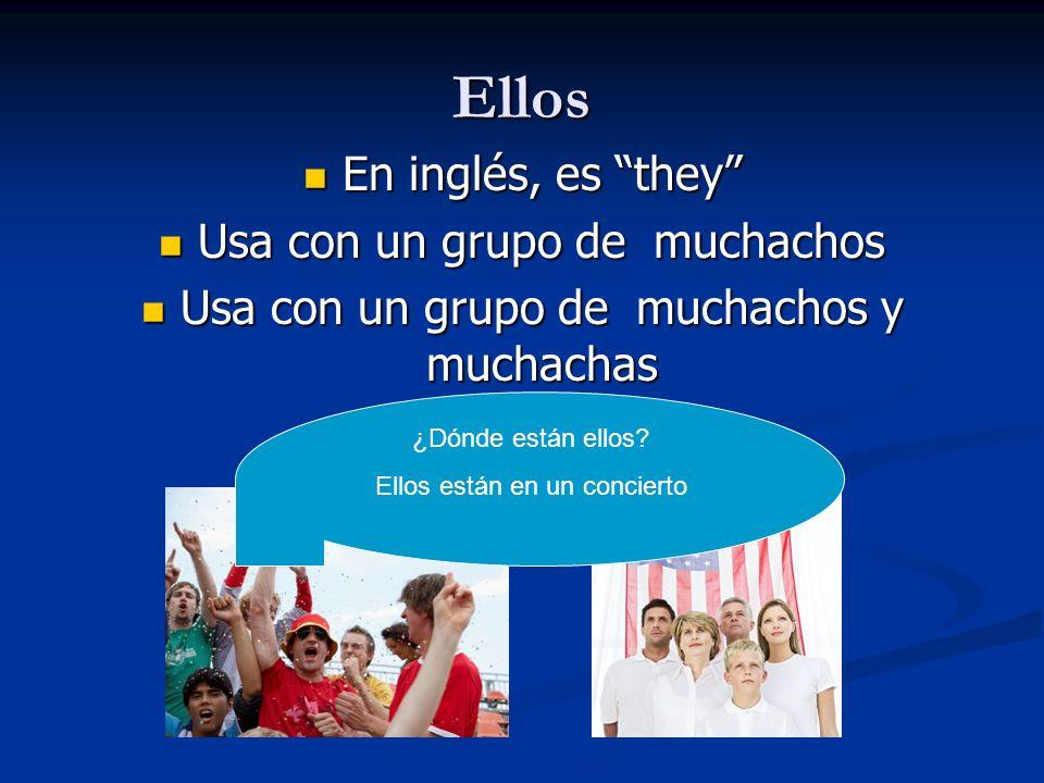 Ellos En inglés, es they En inglés, es they Usa con un grupo de muchachos Usa con un grupo de muchachos Usa con un grupo de muchachos y muchachas Usa