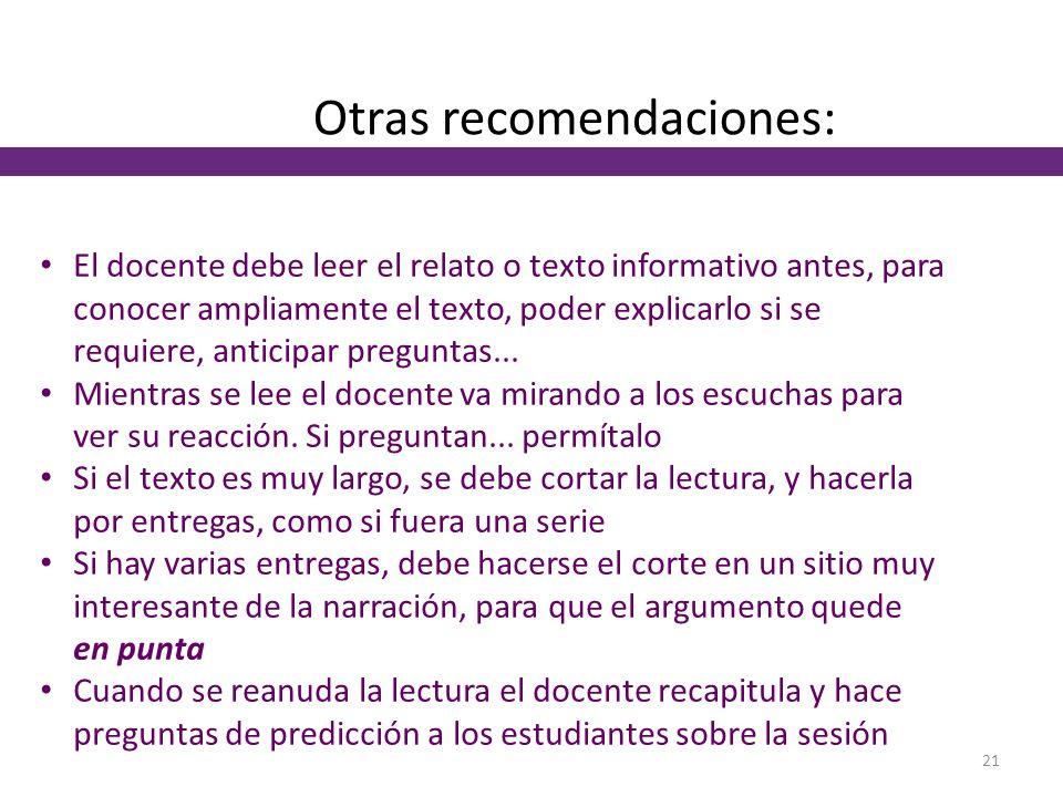 Otras recomendaciones: El docente debe leer el relato o texto informativo antes, para conocer ampliamente el texto, poder explicarlo si se requiere, a