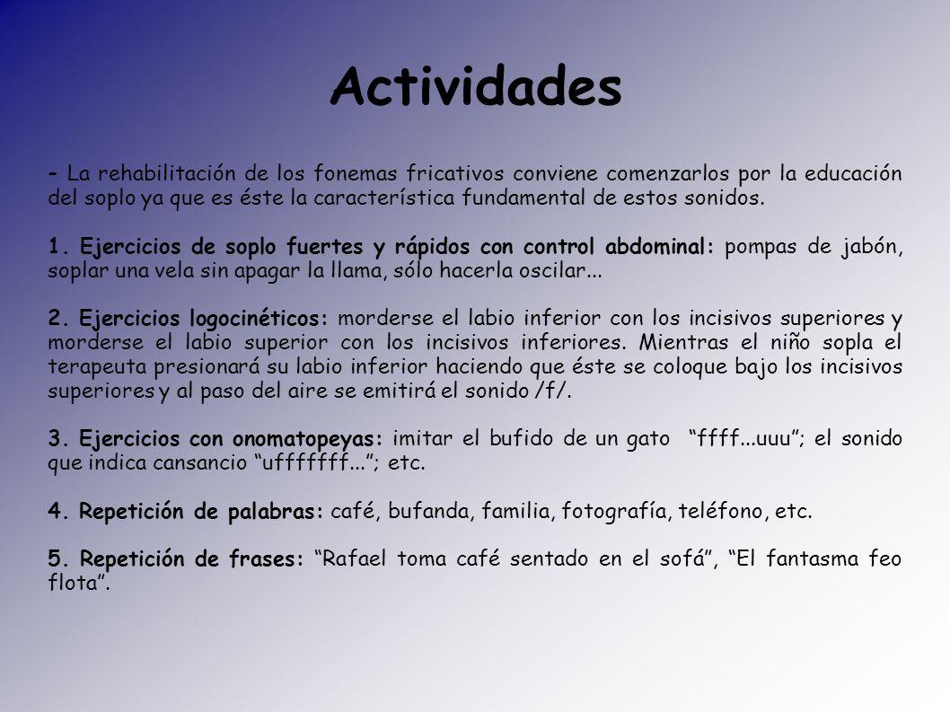 Actividades - La rehabilitación de los fonemas fricativos conviene comenzarlos por la educación del soplo ya que es éste la característica fundamental
