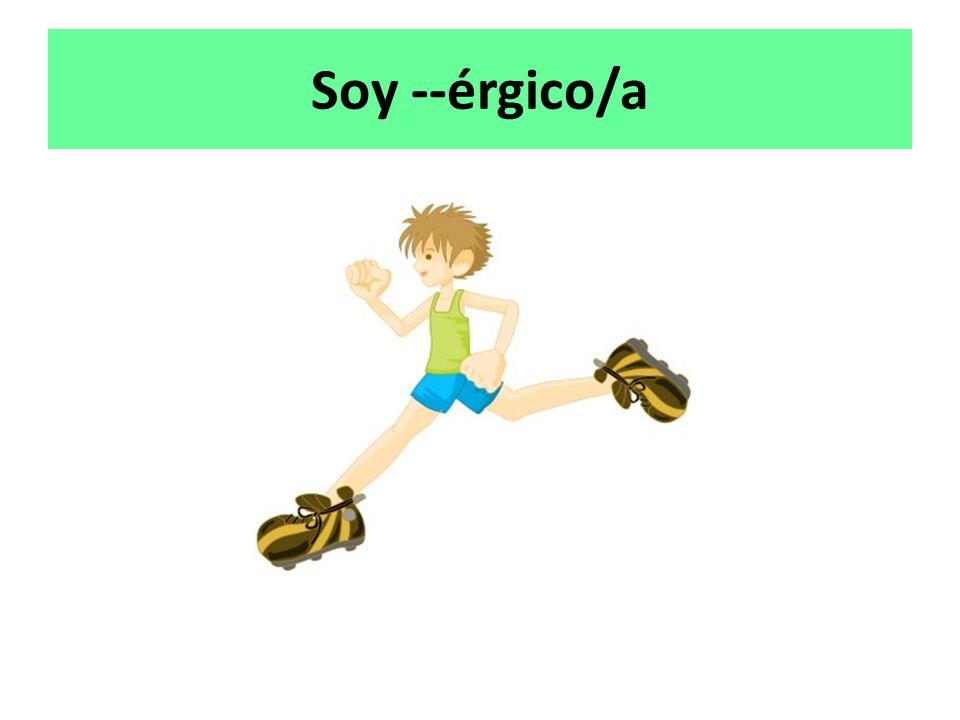 Soy --érgico/a