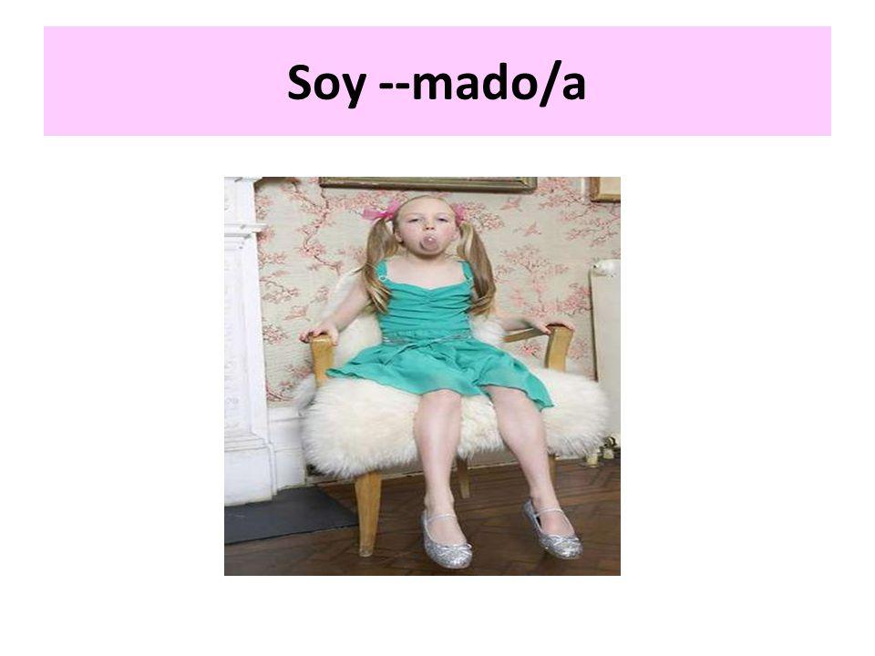 Soy --mado/a