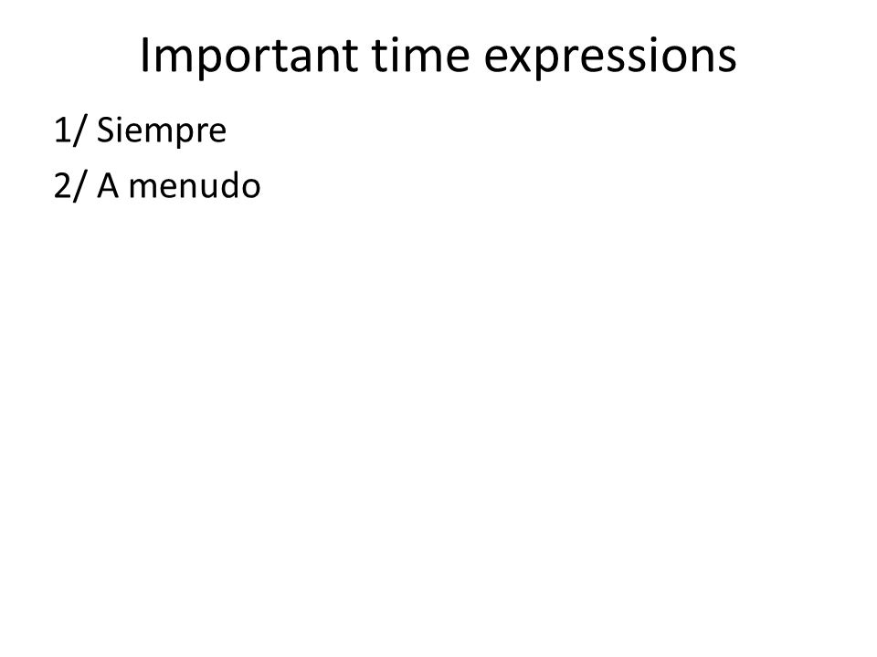 Important time expressions 1/ Siempre 2/ A menudo