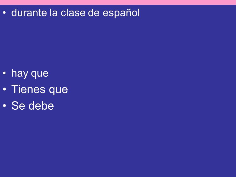durante la clase de español hay que Tienes que Se debe