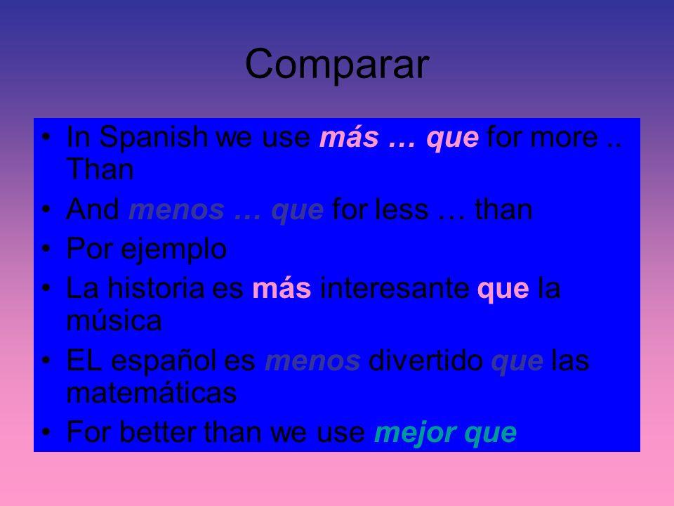 Comparar In Spanish we use más … que for more.. Than And menos … que for less … than Por ejemplo La historia es más interesante que la música EL españ