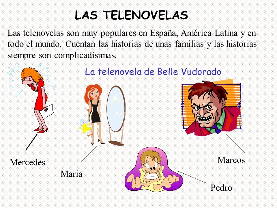 LAS TELENOVELAS Las telenovelas son muy populares en España, América Latina y en todo el mundo. Cuentan las historias de unas familias y las historias