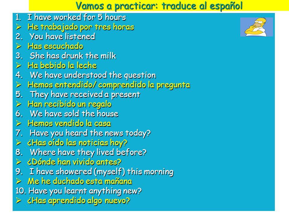 Vamos a practicar: traduce las frases al inglés 1.H e hablado por teléfono hace dos minutos I have spoken on the phone 2 minutes ago 2.