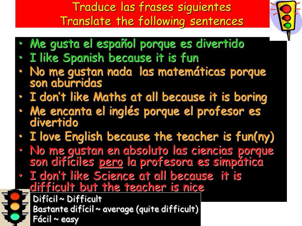 Traduce las frases siguientes Translate the following sentences Me gusta el español porque es divertido I like Spanish because it is fun No me gustan