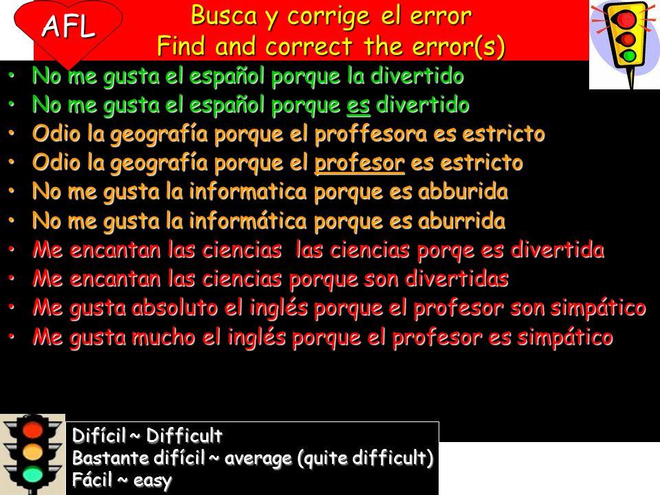 Busca y corrige el error Find and correct the error(s) No me gusta el español porque la divertido No me gusta el español porque es divertido Odio la g