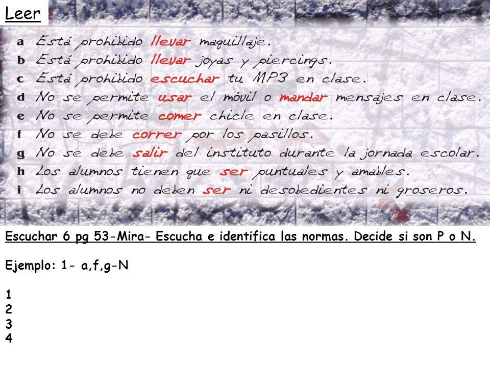 Escuchar 6 pg 53-Mira- Escucha e identifica las normas. Decide si son P o N. Ejemplo: 1- a,f,g-N 1 2 3 4 Leer