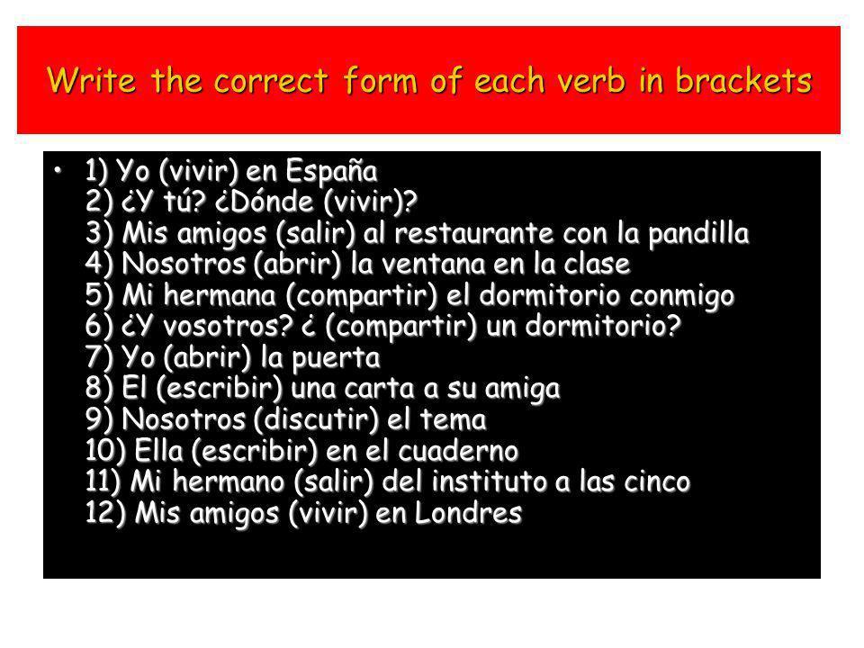Write the correct form of each verb in brackets 1) Yo (lavar) el coche de mi padre los domingos 2) ¿Tú (preparar) la comida en casa? 3) Mi hermano (in