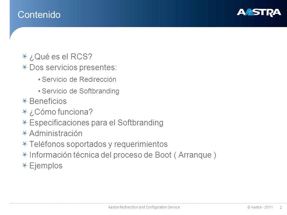 © Aastra - 2011 2 Contenido ¿Qué es el RCS? Dos servicios presentes: Servicio de Redirección Servicio de Softbranding Beneficios ¿Cómo funciona? Espec