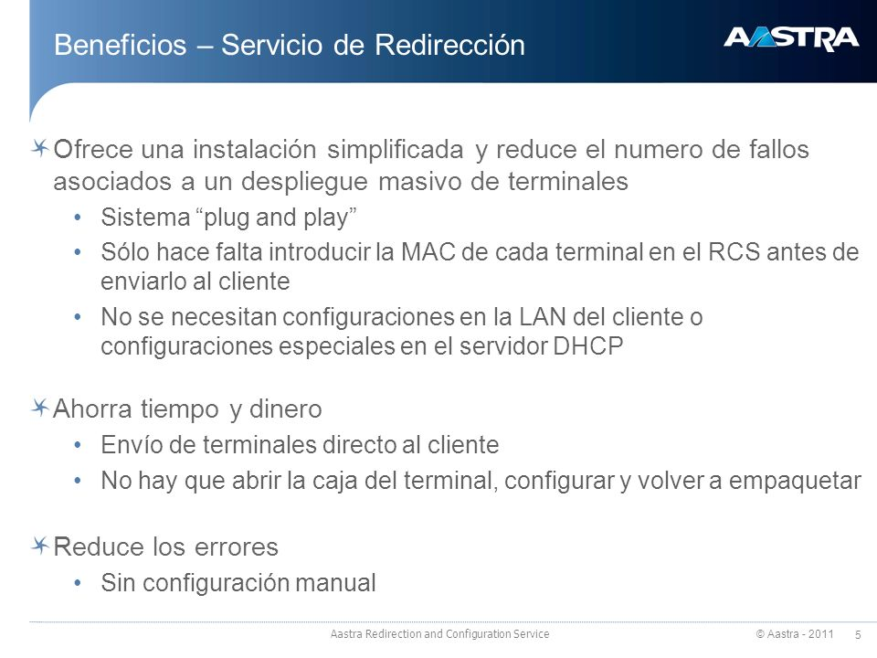 © Aastra - 2011 5 Aastra Redirection and Configuration Service Beneficios – Servicio de Redirección Ofrece una instalación simplificada y reduce el nu