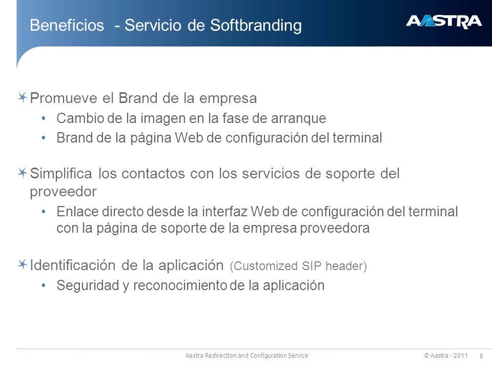 © Aastra - 2011 6 Aastra Redirection and Configuration Service Beneficios - Servicio de Softbranding Promueve el Brand de la empresa Cambio de la imag