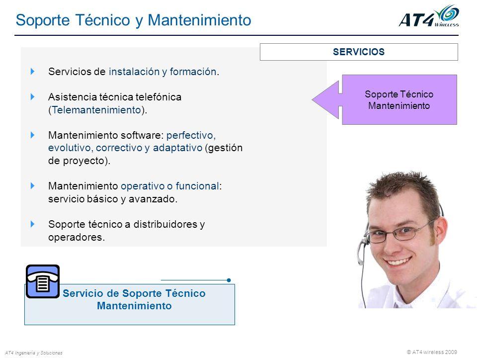 © AT4 wireless 2009 AT4 Ingeniería y Soluciones Soporte Técnico y Mantenimiento Servicios de instalación y formación. Asistencia técnica telefónica (T