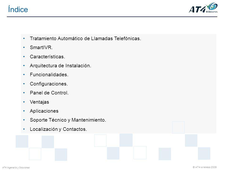 © AT4 wireless 2009 AT4 Ingeniería y Soluciones Índice Tratamiento Automático de Llamadas Telefónicas. SmartIVR. Características. Arquitectura de Inst