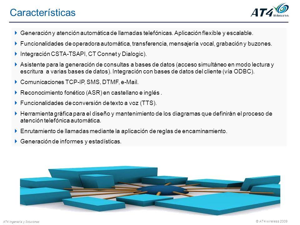 © AT4 wireless 2009 AT4 Ingeniería y Soluciones Características Generación y atención automática de llamadas telefónicas. Aplicación flexible y escala