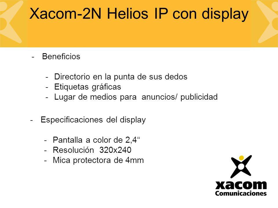 -Beneficios -Directorio en la punta de sus dedos -Etiquetas gráficas -Lugar de medios para anuncios/ publicidad -Especificaciones del display -Pantalla a color de 2,4 -Resolución 320x240 -Mica protectora de 4mm Xacom-2N Helios IP con display