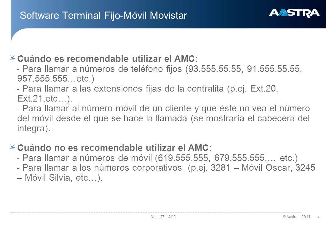 © Aastra – 2011 5 Neris I7 – AMC Software Terminal Fijo-Móvil Movistar Requisitos previos antes de la instalación PBX con versión I7 AIMS con versión 7.91.03 Licencias de usuario AMC Configuración de DSPs y al menos un SDE destinado a Integración de móviles Reserva de un número corto de Integra como cabecera del mismo.