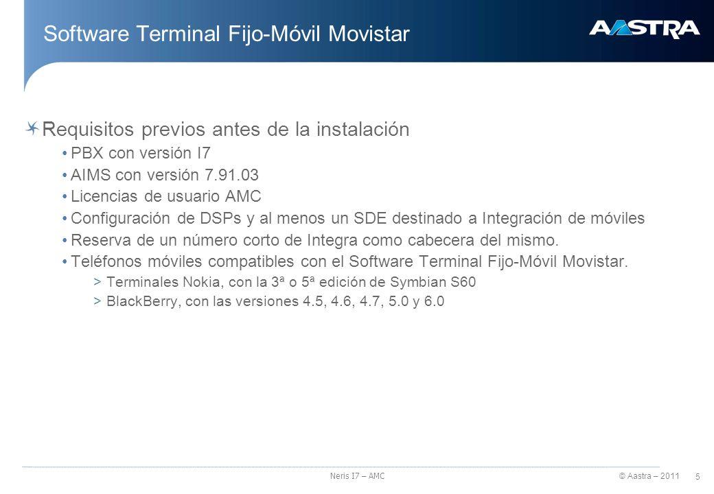 © Aastra – 2011 6 Neris I7 – AMC Software Terminal Fijo-Móvil Movistar Configuración de la solución Configuración del Terminal Fijo-Móvil en la PBX con el AIMS Configuración del Terminal Fijo-Móvil a través del portal Descarga e instalación de la aplicación en el teléfono móvil