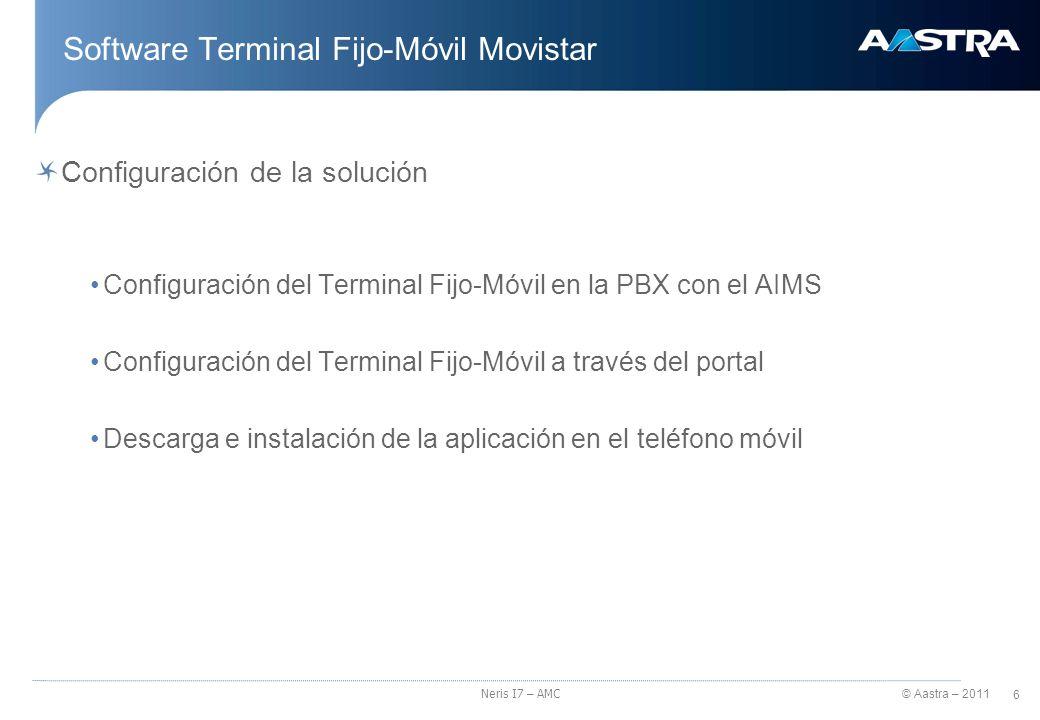 © Aastra – 2011 7 Neris I7 – AMC Software Terminal Fijo-Móvil Movistar Configuración del Terminal Fijo-Móvil Movistar en la PBX con el AIMS Comprobar la licencia de usuarios GSM Configurar canales GSM Asignación SDE específico Creación y configuración de usuarios