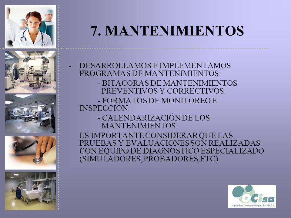 7. MANTENIMIENTOS -DESARROLLAMOS E IMPLEMENTAMOS PROGRAMAS DE MANTENIMIENTOS: - BITACORAS DE MANTENIMIENTOS PREVENTIVOS Y CORRECTIVOS. - FORMATOS DE M