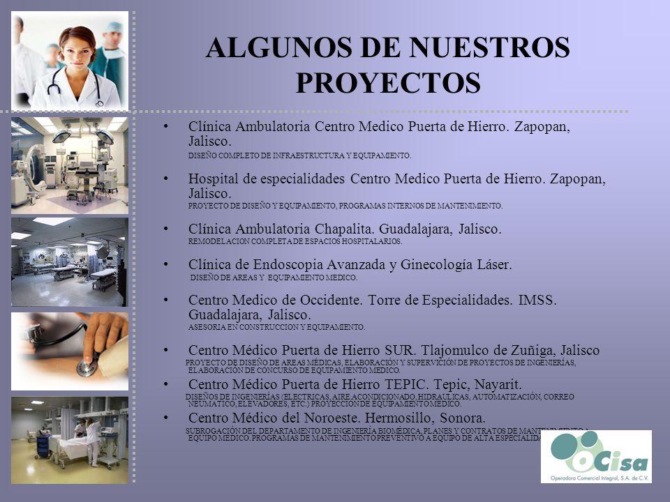 ALGUNOS DE NUESTROS PROYECTOS Clínica Ambulatoria Centro Medico Puerta de Hierro. Zapopan, Jalisco. DISEÑO COMPLETO DE INFRAESTRUCTURA Y EQUIPAMIENTO.