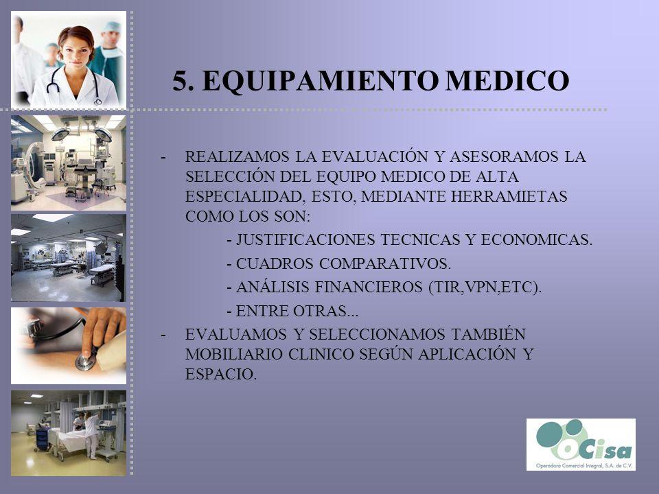 5. EQUIPAMIENTO MEDICO -REALIZAMOS LA EVALUACIÓN Y ASESORAMOS LA SELECCIÓN DEL EQUIPO MEDICO DE ALTA ESPECIALIDAD, ESTO, MEDIANTE HERRAMIETAS COMO LOS