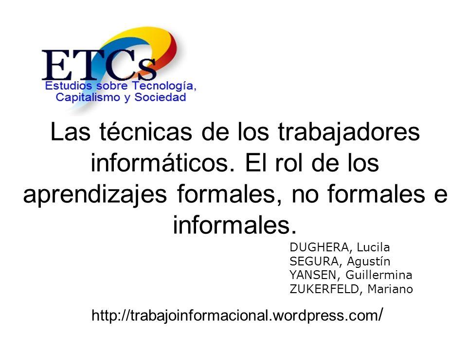 Las técnicas de los trabajadores informáticos. El rol de los aprendizajes formales, no formales e informales. http://trabajoinformacional.wordpress.co